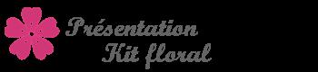 Présentation du kit creatif floral